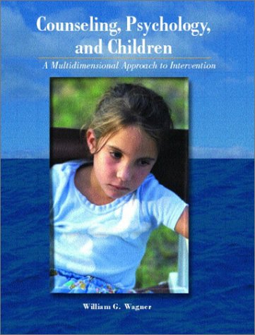 Counseling, Psychology, and Children: A Muiltidimensional Approach to Intervention 9780130848147