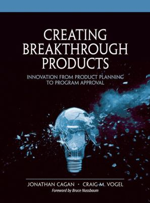 Creating Breakthrough Products: Innovation from Product Planning to Program Approval 9780139696947