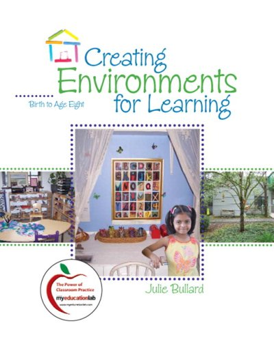 Creating Environments for Learning: Birth to Age Eight [With Access Code] 9780136101031