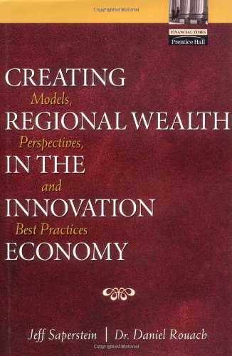 Creating Regional Wealth in the Innovation Economy: Models, Perspectives and Best Practices 9780130654151