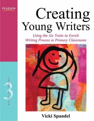 Creating Young Writers: Using the Six Traits to Enrich Writing Process in Primary Classrooms [With CDROM] 9780132685856