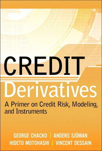 Credit Derivatives: A Primer on Credit Risk, Modeling, and Instruments 9780131467446