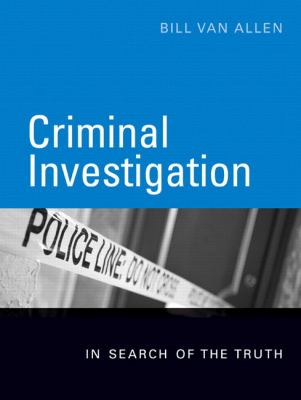 Criminal Investigation: In Search of the Truth 9780131972711