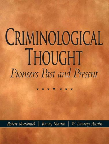 Criminological Thought : Pioneers Past and Present