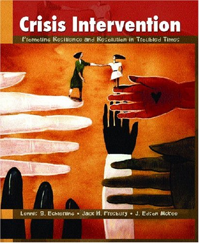 Crisis Intervention: Promoting Resilience and Resolution in Troubled Times 9780130908971