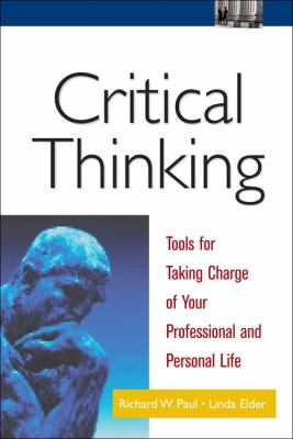 Critical Thinking: Tools for Taking Charge of Your Professional and Personal Life 9780130647603