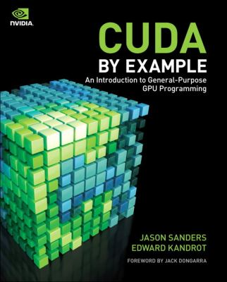 CUDA by Example: An Introduction to General-Purpose GPU Programming 9780131387683