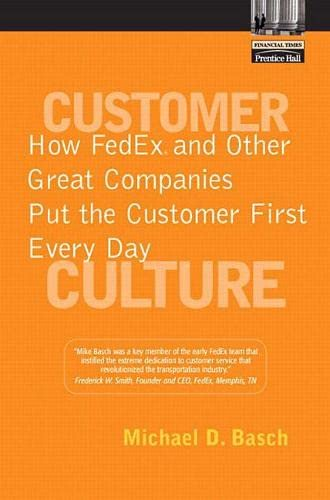 Customer Culture: How Fedex and Other Great Companies Put the Customer First Every Day 9780131303201