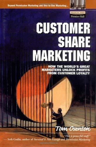 Customer Share Marketing: How the World's Great Marketers Unlock Profits from Customer Loyalty 9780130671677