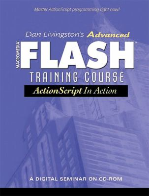 Dan Livingston's Advanced Macromedia Flash Training Course, ActionScript in Action [With Workbook] 9780130670281