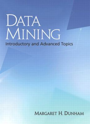 Data Mining: Introductory and Advanced Topics 9780130888921
