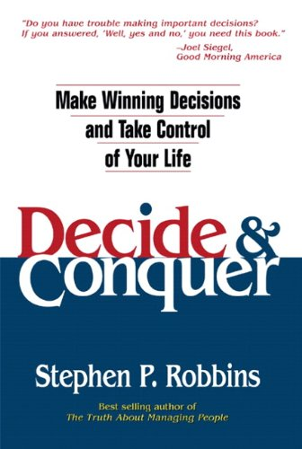 Decide and Conquer: Make Winning Decisions and Take Control of Your Life 9780131425019