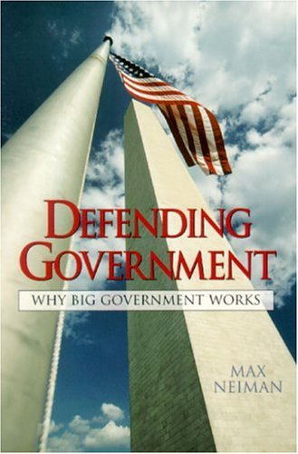 Defending Government: Why Big Government Works 9780133730449