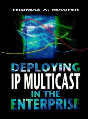Deploying IP Multicast in the Enterprise 9780138976873