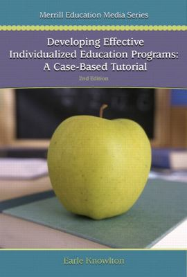 Developing Effective Individualized Education Programs: A Case-Based Tutorial 9780132216951