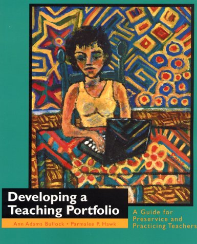 Developing a Teaching Portfolio: A Guide for Preservice and Practicing Teachers 9780130830401