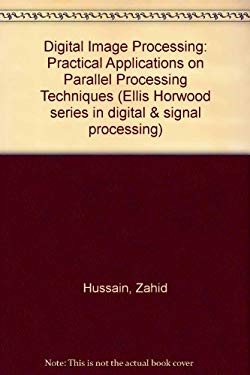 Digital Image Processing: Practical Applications of Parallel Processing Techniques 9780132132817