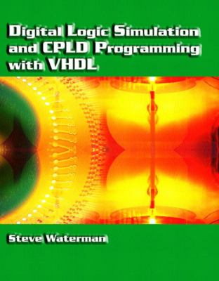 Digital Logic Simulation and Cpld Programming with VHDL 9780130967602