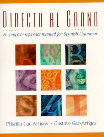 Directo Al Grano: A Complete Reference Manual for Spanish Grammar 9780130848017