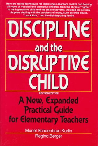 Discipline and the Disruptive Child: A New, Expanded Practical Guide for Elementary Teachers 9780132196437