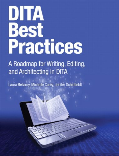 DITA Best Practices: A Roadmap for Writing, Editing, and Architecting in DITA 9780132480529