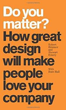 Do You Matter?: How Great Design Will Make People Love Your Company 9780137142446