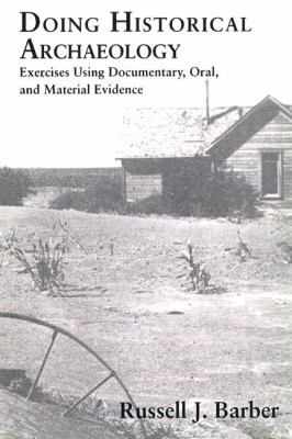 Doing Historical Archaeology: Exercises Using Documentary, Oral, and Material Evidence 9780131760332