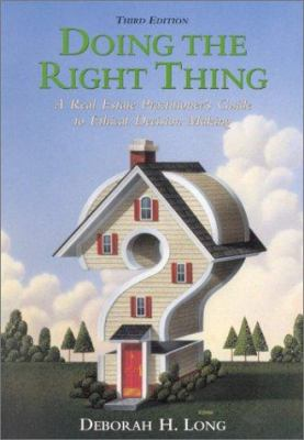Doing the Right Thing: A Real Estate Practitioner's Guide to Ethical Decision Making 9780130859587