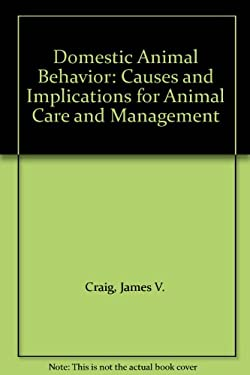 Domestic Animal Behavior: Causes and Implications for Animal Care and Management