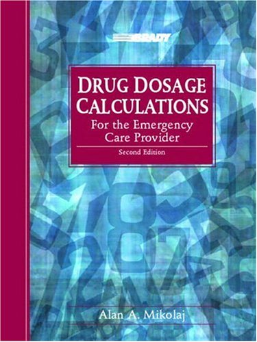 Drug Dosage Calculations for the Emergency Care Provider 9780130912855