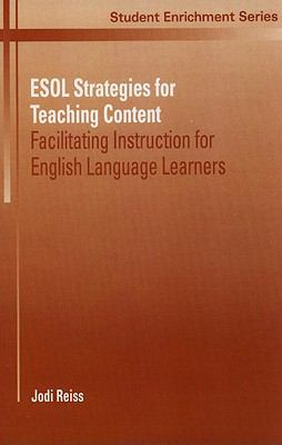 ESOL Strategies for Teaching Content: Facilitating Instruction for English Language Learners 9780130908452