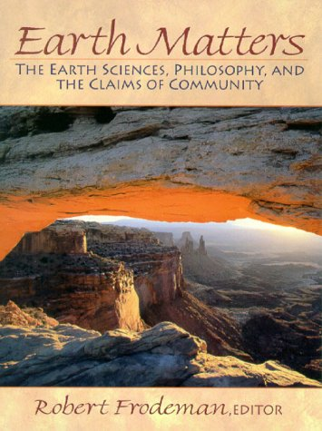 Earth Matters: The Earth Sciences, Philosophy, and the Claims of Community 9780130119964