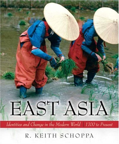 East Asia: Identities and Change in the Modern World, 1700-Present 9780132431460