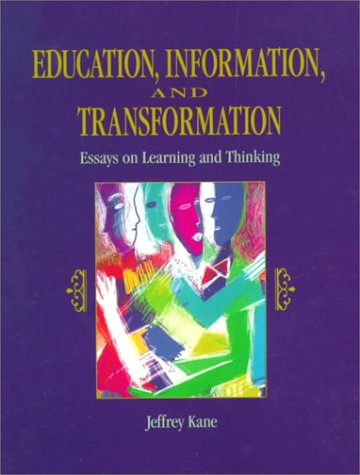 Education, Information and Transformation: Essays on Learning and Thinking 9780135205945