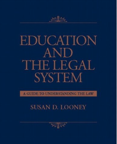 Education and the Legal System: A Guide to Understanding the Law 9780130915504