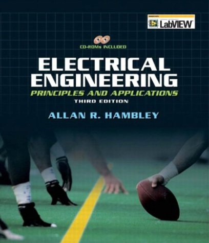 Electrical Engineering: Principles & Applications 9780131470460