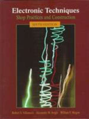 Electronic Techniques: Shop Practices & Construction 9780137794553