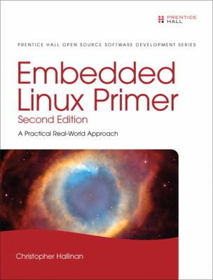 Embedded Linux Primer: A Practical, Real-World Approach 9780137017836