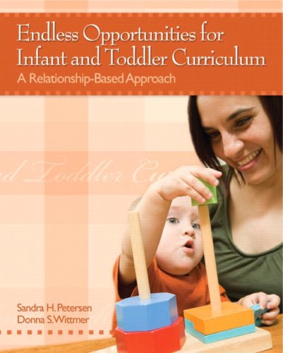 Endless Opportunities for Infant and Toddler Curriculum: A Relationship-Based Approach 9780132434447