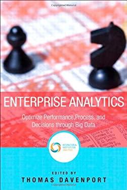 Enterprise Analytics: Optimize Performance, Process, and Decisions Through Big Data 9780133039436
