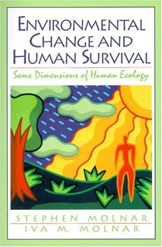 Environmental Change and Human Survival: Some Dimensions of Human Ecology 9780131760417
