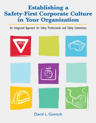Establishing a Safety-First Corporate Culture in Your Organization: An Integrated Approach for Safety Professionals and Safety Committees 9780135025970