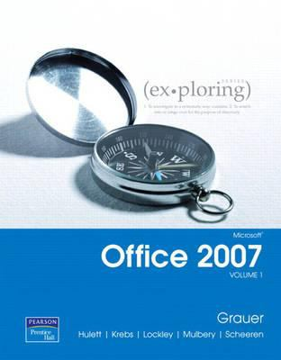 Exploring Microsoft Office 2007 Volume 1 with Exploring Microsoft Office 2007 Vol 1 Student CD 9780132356688