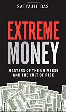 Extreme Money: Masters of the Universe and the Cult of Risk 9780132790079