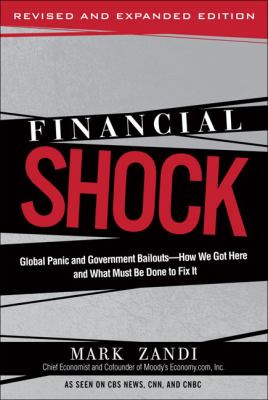 Financial Shock: Global Panic and Government Bailouts--How We Got Here and What Must Be Done to Fix It 9780137016631
