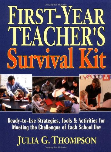 First-Year Teacher's Survival Kit: Ready-To-Use Strategies, Tools & Activities for Meeting the Challenges of Each School Day 9780130616449