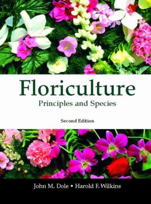 Floriculture: Principles and Species 9780130462503