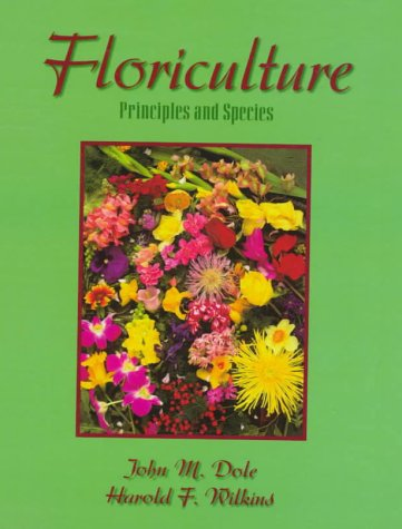Floriculture: Principles and Species 9780133747034