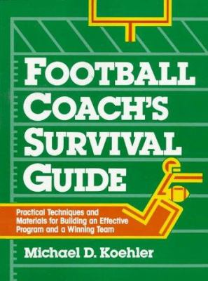 Football Coach's Survival Guide: Practical Techniques and Materials for Building an Effective Program and a Winning Team 9780135700112