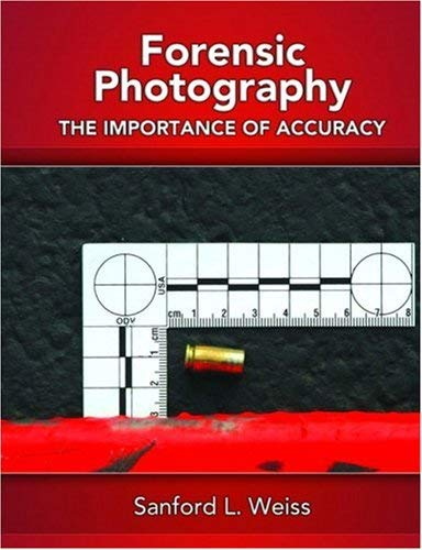 Forensic Photography: The Importance of Accuracy 9780131582866